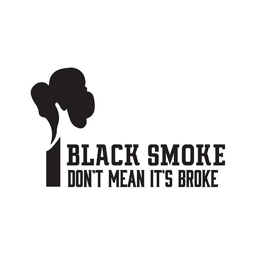 Black Smoke Don't Mean It's Broke