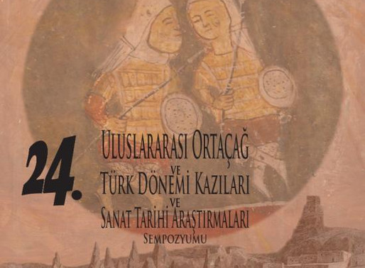 24. Uluslararası Ortaçağ ve Türk Dönemi Kazıları ve Sanat Tarihi Araştırmaları Sempozyumu