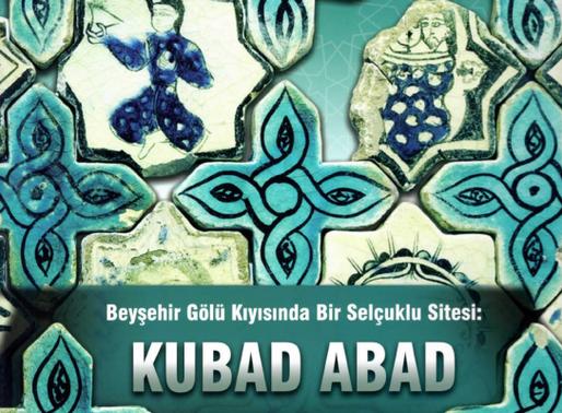 Beyşehir Gölü Kıyısında Bir Selçuklu Sitesi: KUBAD ABAD kitabı yayımlandı.