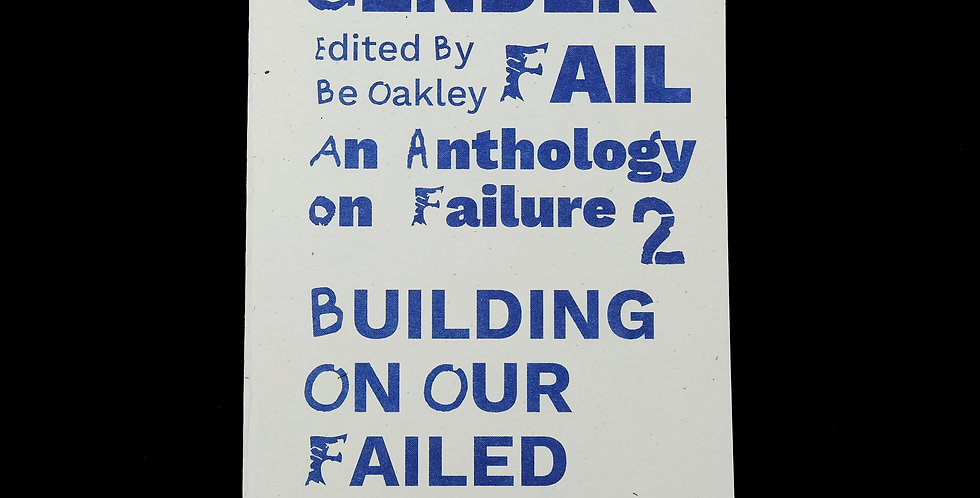 GenderFail: An Anthology on Failure Two: Building Our Failed States