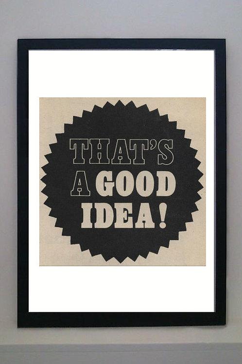 That's A Good Idea Print