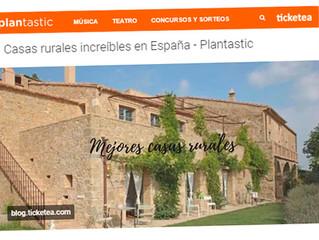 ¡¡Ticketea, en su blog Plantastic, también nos selecciona entre las mejores casas rurales de España!