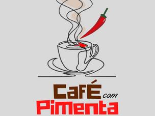 """Nasce o """"Café com Pimenta"""""""