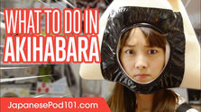 JapanesePod101's Guide to Akihabara