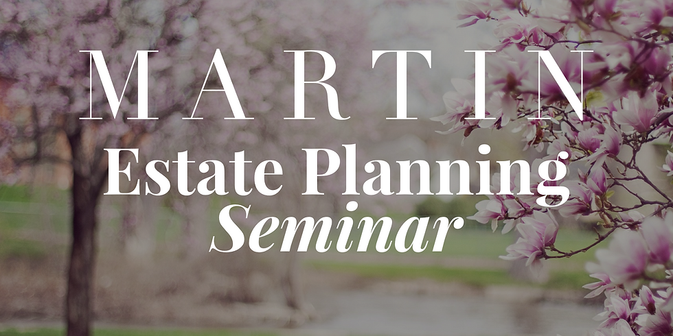 Martin Estate Planning Seminar
