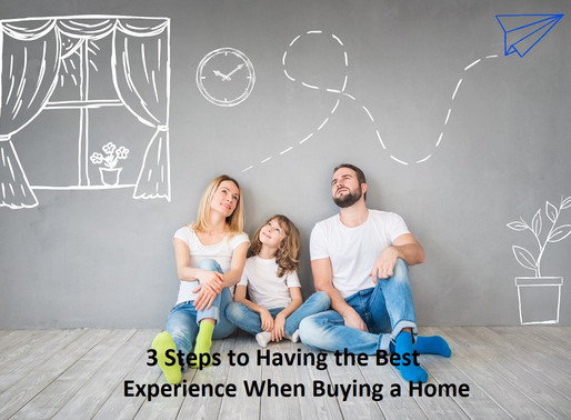 3 Steps to Having the Best Experience When Buying a Home
