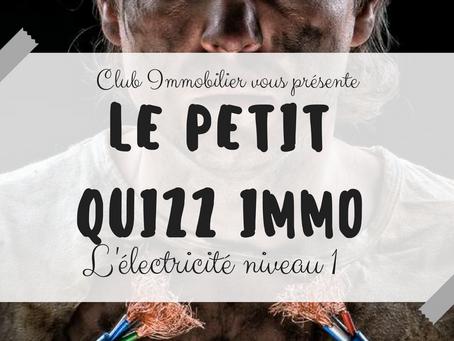 JOUR 3 : LE PETIT QUIZZ IMMO - TRAVAUX - Eléctricité niveau 1