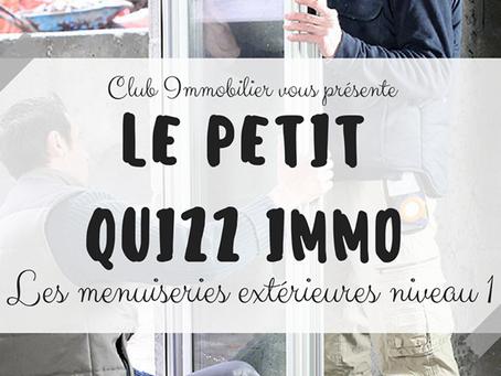 JOUR 7 : LE PETIT QUIZZ IMMO - TRAVAUX - Les Menuiseries Extérieures niveau 1