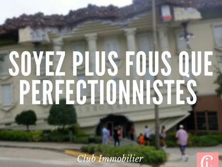 SOYEZ PLUS FOUS QUE PERFECTIONNISTES !