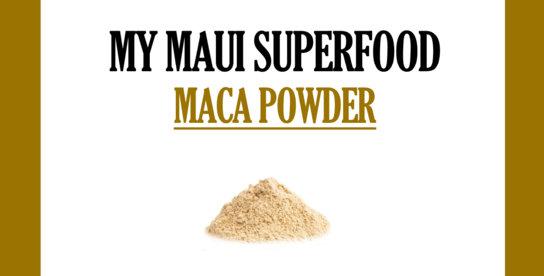 My Maui Maca