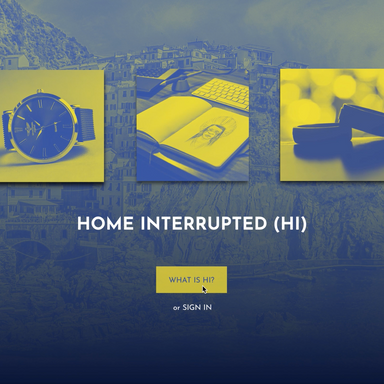 Home Interrupted (HI)