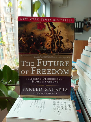 The Future of Freedom : Illiberal Democracy at Home and Abroad (Fareed Zakaria)