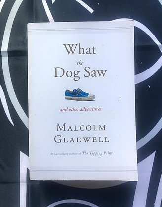 What The Dog Saw (Malcolm Gladwell)