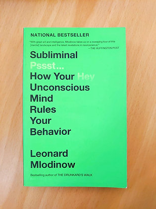 Subliminal: How Your Unconscious Mind Rules Your Behavior (Leonard Mlodinow)