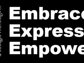 Embrace. Express. Empower.