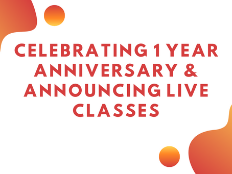 Celebrating 1 Year Anniversary & Announcing Live Classes