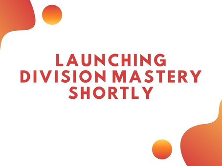 Launching Division Mastery Shortly