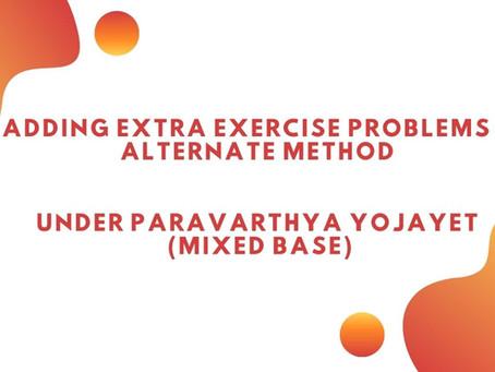 Adding Extra Exercise Problems & Alternate Method Under Paravarthya Yojayet (Mixed Base)