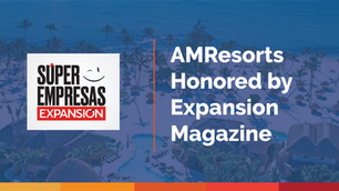 AMResorts Honored with Two Awards by Expansión Magazine
