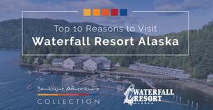 Top 10 Reasons to Visit Waterfall Resort Alaska
