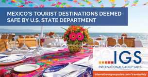 Mexico's Major Tourism Destinations Receive NO Travel Restrictions from U.S. State Department