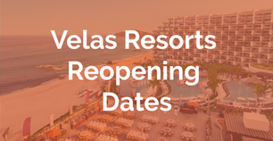 Velas Resorts Reopening Dates