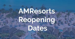 AMResorts Reopening Dates