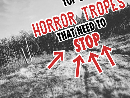 Top 5 Horror Tropes I would like to see end.
