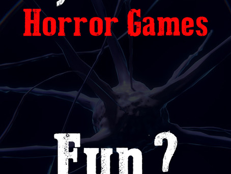 Why are Horror Games fun?