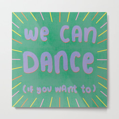we can dance if you want to metal print