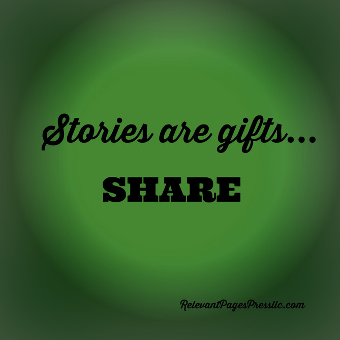 Stories are Gifts...SHARE