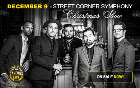 CUMBERLAND CAVERNS LIVE WELCOMES STREET CORNER SYMPHONY FOR A CHRISTMAS SHOW AT VOLCANO ROOM