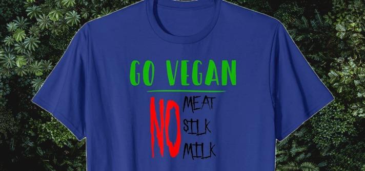 Go Vegan No Meat No Silk No Milk