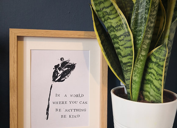 'In a world where you can be anything. Be kind' natural print - framed