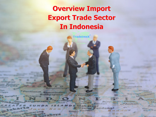 Overview Import-Export Trade Sector in Indonesia