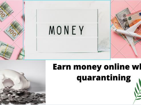 Ways to make an earning while quarantining.
