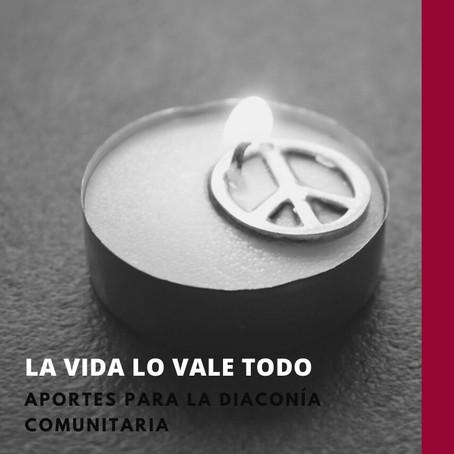 La vida lo vale todo: aportes para la diaconía comunitaria
