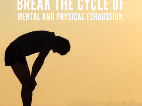 Break the cycle of mental and physical exhaustion