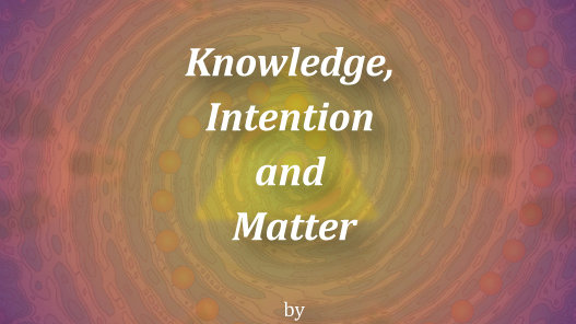 Knowledge, Intention and Matter