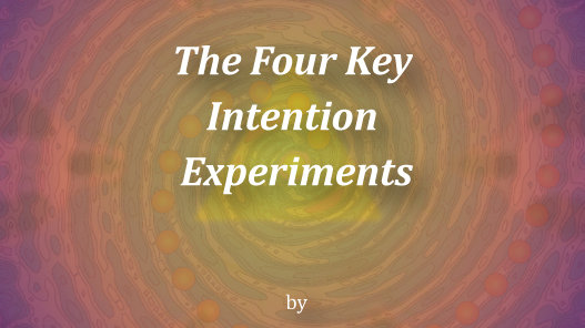 The Four Key Intention Experiments