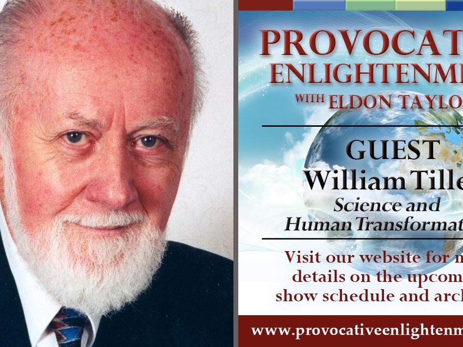 Eldon Taylor. William Tiller - Subtle Energies, Intentionality and Consciousness on Provocative Enlightenment