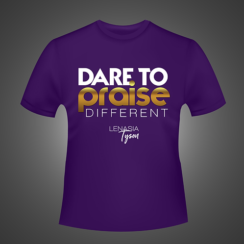Dare To Praise Different T-Shirts