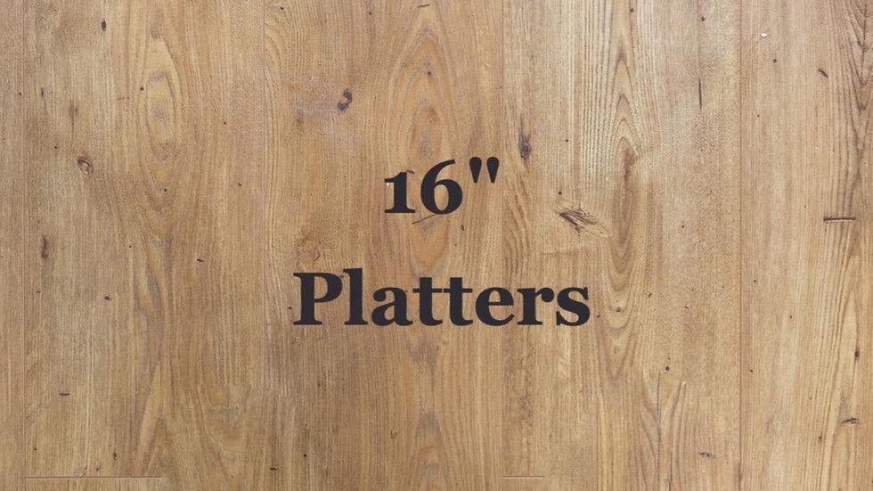 """16"""" Platter"""