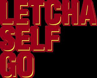 Letcha Self Go.png