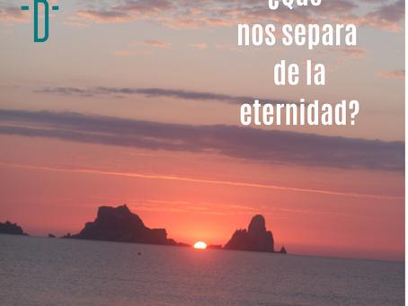 ¿Qué nos separa de la eternidad?