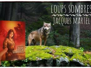 Loups Sombres - de Jacques Martel