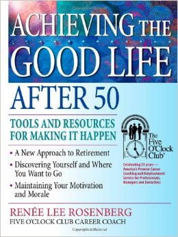 Achieving the Good Life After 50 by Renee Lee Rosenberg