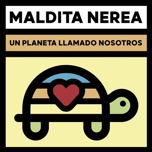 Maldita Nerea - Un Planeta Llamado Nosotros