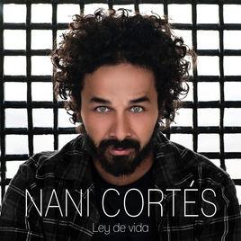 Nani Cortés - Ley de Vida