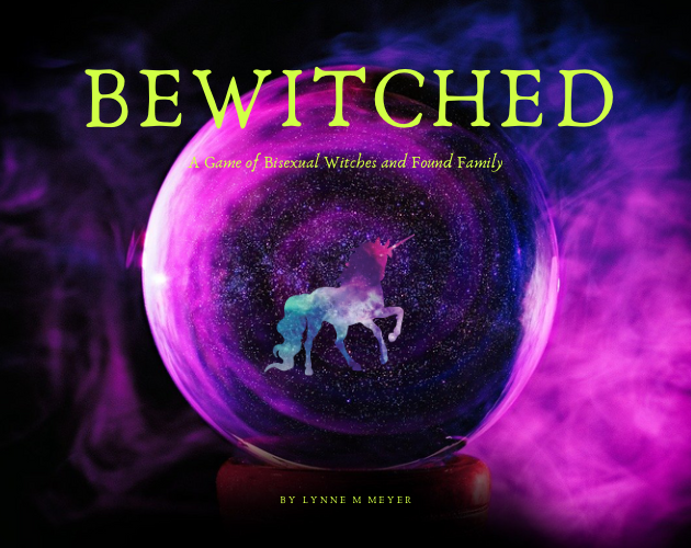 Inside a crystal ball, pink and purple energy swirls around a sparkly unicorn in bi pride colors. The same energy swirls surround the crystal ball. Text reads BEWITCHED: A GAME OF BISEXUAL WITCHES AND FOUND FAMILY.